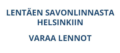 Lentäen Savonlinnasta Helsinkiin, Varaa lennot